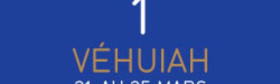 Véhuiah ( 21 au 25 mars)